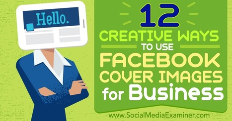12 Creative Ways to Use Facebook Cover Images for Business : Social Media Examiner | Facebook for Business Marketing | Scoop.it