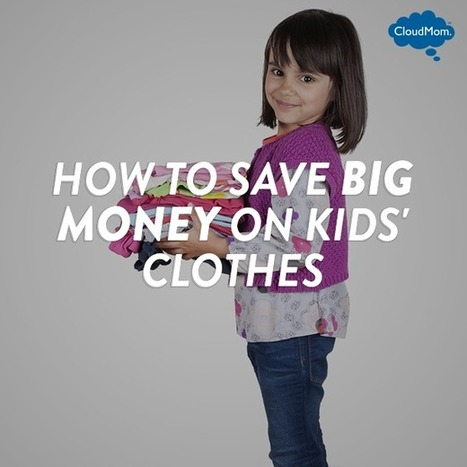 How To Save BIG Money on Kids' Clothes | CloudMom | Parenting Tips | Scoop.it