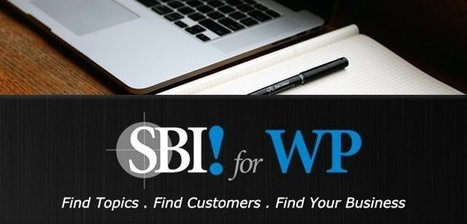 Find Topics. Find Customers. Find Your Business with SBI! for WP - The SiteSell Blog | The Content Marketing Hat | Scoop.it