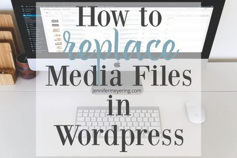 Easily Replace Media Files in WordPress - Jennifer Meyering | Web design- promoting your Website | Scoop.it