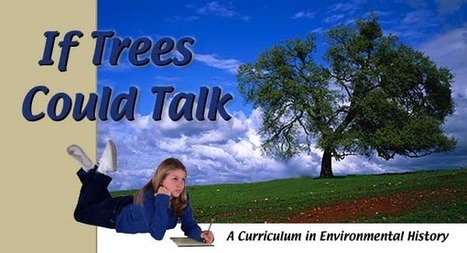 Welcome to If Trees Could Talk - A Middle School Curriculum in Environmental History | Education for Sustainable Development | Scoop.it