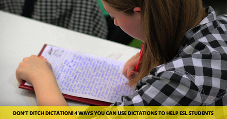 Don't Ditch Dictation! 4 Fabulous Ways You Can Use Dictations to Help ESL Students | English Language Teaching and Learning | Scoop.it