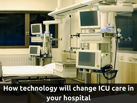 How technology will change ICU care in your hospital | Healthcare and Technology news | Scoop.it