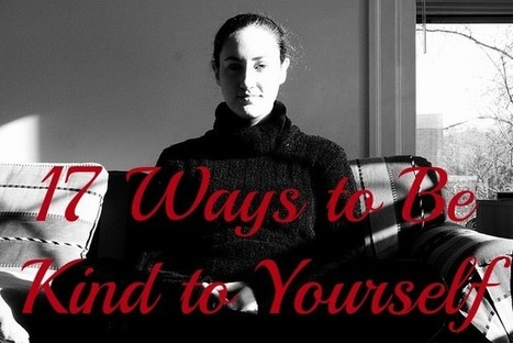 17 Ways to Be Kind to Yourself | Radical Compassion | Scoop.it