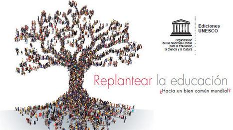 Replantear la educación: ¿hacia un bien común mundial? [ebook] | Aprendizajes 2.0 | Scoop.it