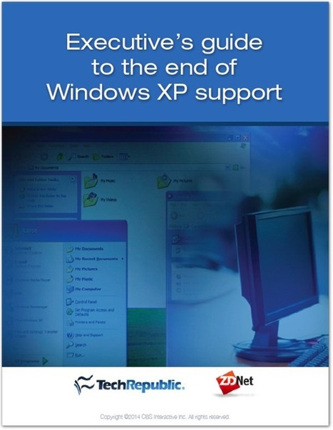 Executive's guide to the end of Windows XP support (free ebook) | ZDNet | Aprendiendo a Distancia | Scoop.it