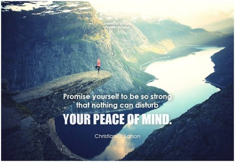 Promise yourself to be so strong that nothing can disturb your peace of mind | Change Now! | Scoop.it