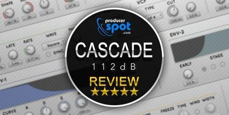 Review: Cascade Software Synth by 112dB | Music Producer News - Loops & Samples | Scoop.it