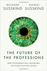 The Future of the Professions: How Technology Will Transform the Work of Human Experts by Richard Susskind and Daniel Susskind | Learning & Mind & Brain | Scoop.it