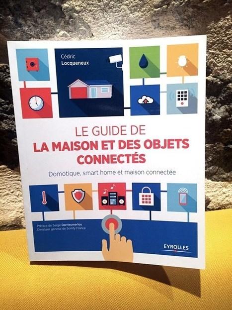 #LECTURE : Le guide de la maison et des objets connectés par Cedric Locqueneu | Hightech, domotique, robotique et objets connectés sur le Net | Scoop.it