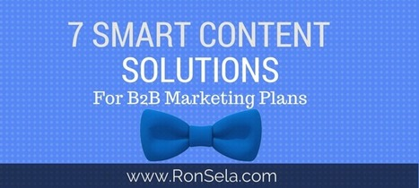 7 Smart Content Solutions For Your B2B Marketing Plans | Public Relations & Social Media Insight | Scoop.it