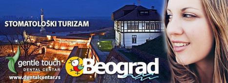 Dental Tourism - Dental Office GENTLE TOUCH DENTAL CENTAR Beograd | medical and dental tourism | Scoop.it