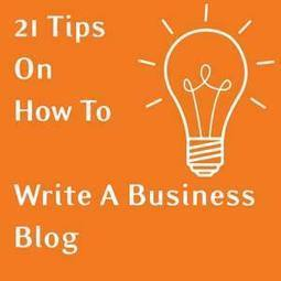 21 tips on how to write a blog for business   Educational Leadership and Technology   Scoop.it