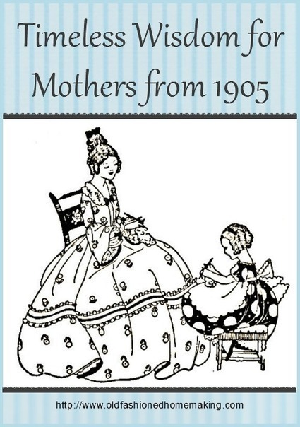 Timeless Wisdom for Mothers from 1905 | Old Fashioned Homemaking | Homemaking | Scoop.it