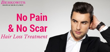 No Pain & No Scar Hair Loss Treatment | Berkowits Hair & Skin Clinic | Scoop.it