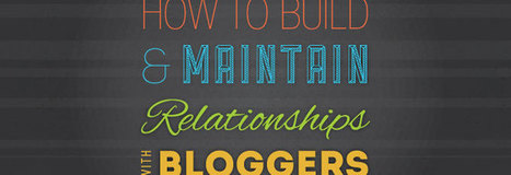 How to Build and Maintain Relationships with Bloggers | Business 2 Community | Social web for women | Scoop.it