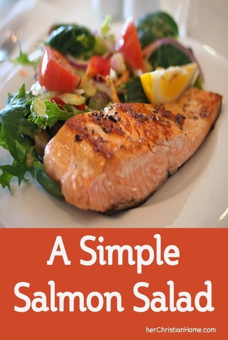 A Simple Salmon Salad and Our Story of How We Fell in Love with the Beautiful Fish | herChristianHome.com | Say No to Dieting | Scoop.it
