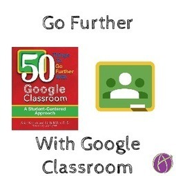 50 Things to Go Further with Google Classroom - A Student Centered Approach - Teacher Tech | EdTech Evolution - Mapping the Intersection of tech, innovation, and instruction | Edtech PK-12 | Scoop.it