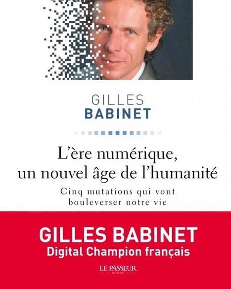 L'Ère Numérique, cinq notions qui vont changer le Monde - Gilles Babinet - Sortie le 23 janvier 2014   Weekly agenda of events for innovation - Paris - CR   Scoop.it