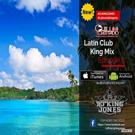 Latin Club King Mix Ep 05 | Chill Lover Radio Podcast Updates | Scoop.it