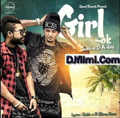Punjabi Video : Girl Ok - Sukh-E And A-Kay ~ MP3 Song | DJFILMI.COM | Scoop.it