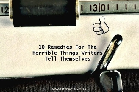 10 Remedies For The Horrible Things Writers Tell Themselves | The Funnily Enough | Scoop.it