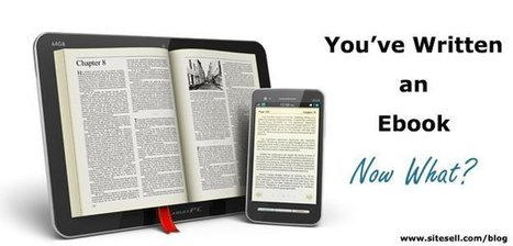 You've Written an Ebook - Now What? - The SiteSell Blog | The Content Marketing Hat | Scoop.it
