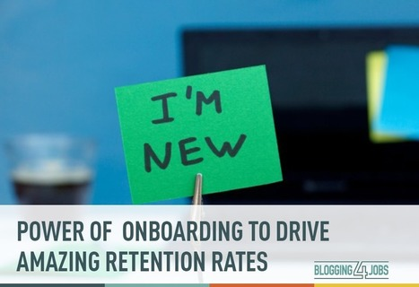 Effective Onboarding to Drive Employee Retention Rates | Behavior, People and Organizations | Scoop.it