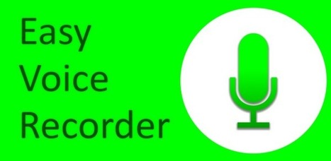 Easy Voice Recorder is a simple, fun, and easy to use audio & voice recorder. - Applications Android sur Google Play | Education 3.0 | Scoop.it