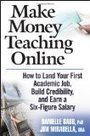 Make Money Teaching Online: How to Land Your First Academic Job, Build Credibility, and Earn a Six-Figure Salary — How to Earn Extra Money | E-Learning and Online Teaching | Scoop.it