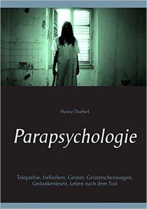 Parapsychologie: Telepathie, Hellsehen, Geister, Geisterscheinungen, Gedankenlesen, Leben nach dem Tod eBook: Heinz Duthel: Amazon.es: Tienda Kindle | Book Bestseller | Scoop.it