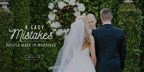 4 Easy Mistakes People Make in Marriage - iMom | ♨ Family & Food ♨ | Scoop.it