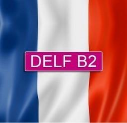 Examen DELF B2 - production orale | français langue étrangère | Scoop.it