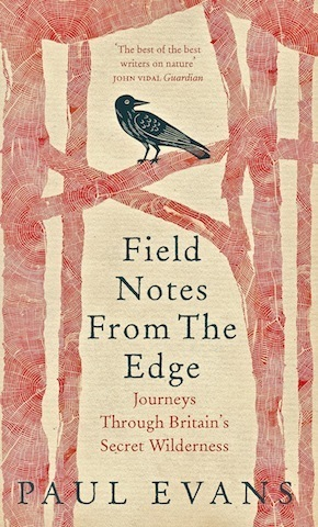 Field Notes From The Edge by Paul Evans Published by Rider Books #newbook #naturewriting | World Environment Nature News | Scoop.it
