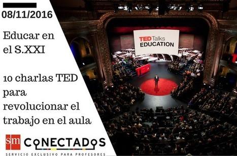 Educar en el S.XXI. 10 charlas TED para revolucionar el trabajo en el aula | Blog de educación | SMConectados | Hezkuntza 2.0 | Scoop.it