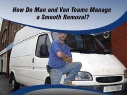 How Do Man and Van Teams Manage a Smooth Removal? | Super Man Removals Company | Scoop.it