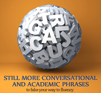 Still More Conversational and Academic Phrases to Fake Your Way to Fluency | ronefl | Scoop.it