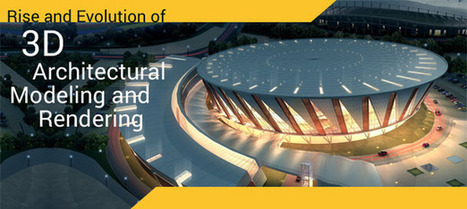 Rise and Evolution of 3D Architectural Modeling and Rendering   Architecture Engineering & Construction (AEC)   Scoop.it