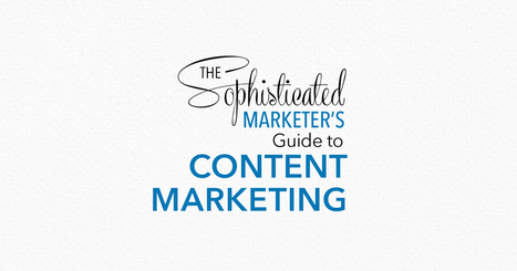 The Sophisticated Marketer's Guide to Content Marketing [eBook] | Linkedin for Business Marketing | Scoop.it
