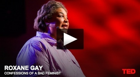 Confessions of a Bad Feminist: Roxane Gay's don't-miss TED Talk   Fabulous Feminism   Scoop.it