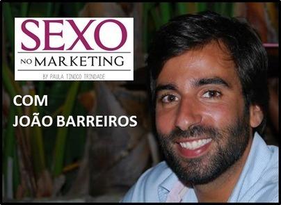 SEXO no Marketing com João Barreiros - Sexo no Marketing | Sex Marketing | Scoop.it