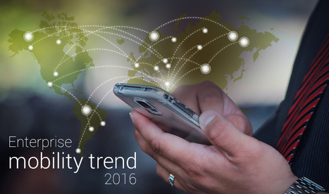 Enterprise mobility trends 2016 – making business 'appily' productive - WhaTech | Mobile Apps, Web Design & IoT | Scoop.it