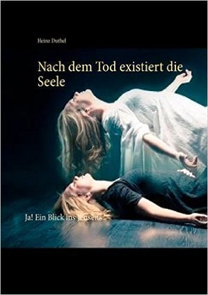 Nach dem Tod existiert die Seele: Ja! Ein Blick ins Jenseits 1: Heinz Duthel: Amazon.es: Tienda Kindle   Book Bestseller   Scoop.it