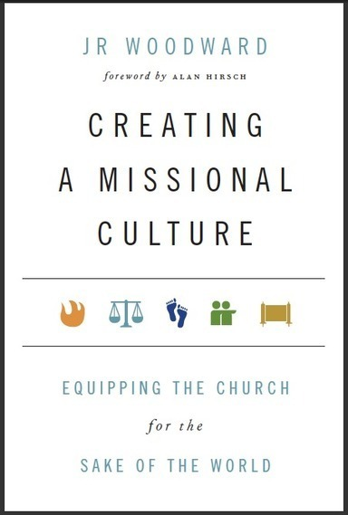 Creating a Missional Culture - A Year Later - JR Woodward | Religion | Scoop.it