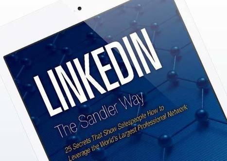 LinkedIn the Sandler Way: 25 Secrets that Show Salespeople how to Leverage the World's Largest Professional Network | Social Selling:  with a focus on building business relationships online | Scoop.it