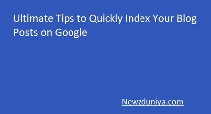 Ultimate Tips to Quickly Index Your Blog Posts on Google - Newz Duniya | Newz Duniya | 24*7 online news | Scoop.it