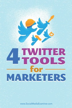 4 Twitter Tools for Marketers : Social Media Examiner | The MarTech Digest | Scoop.it
