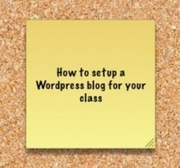A beginners guide to setting up a Wordpress class blog, written with @Edutronic_Net - | Social media don't be overwhelmed! | Scoop.it