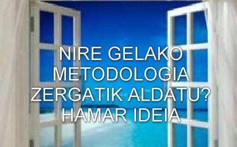 NIRE GELAKO METODOLOGIA, ZERGATIK ALDATU? 10 IDEIA | APRENDER DE OTRA MANERA: ALUMNOS Y ALUMNAS COMPETENTES | Scoop.it