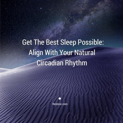 Get The Best Sleep Possible: Align With Your Natural Circadian Rhythm | The Basic Life | Scoop.it